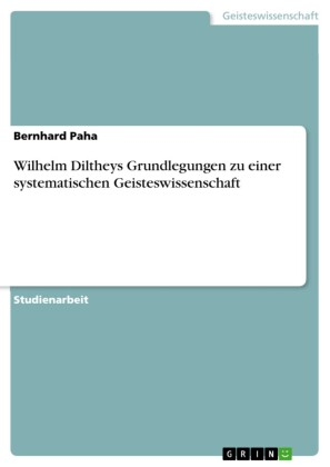 Wilhelm Diltheys Grundlegungen zu einer systematischen Geisteswissenschaft