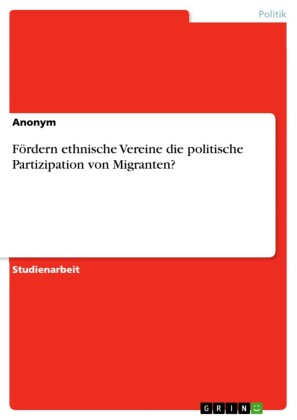 Fördern ethnische Vereine die politische Partizipation von Migranten?