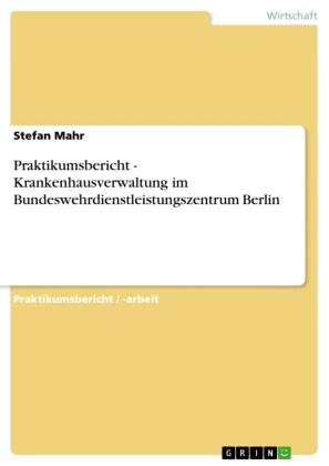 Praktikumsbericht - Krankenhausverwaltung im Bundeswehrdienstleistungszentrum Berlin