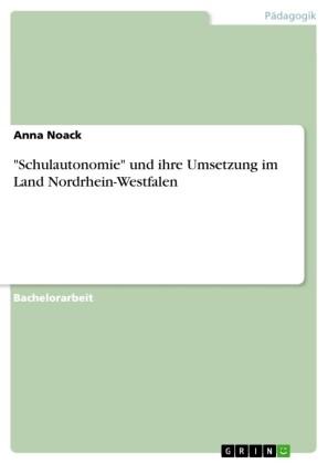 'Schulautonomie' und ihre Umsetzung im Land Nordrhein-Westfalen