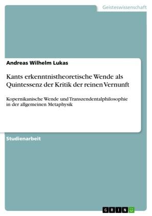 Kants erkenntnistheoretische Wende als Quintessenz der Kritik der reinen Vernunft