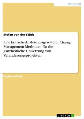 Eine kritische Analyse ausgewählter Change Management-Methoden für die ganzheitliche Umsetzung von Veränderungsprojekten