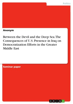 Between the Devil and the Deep Sea. The Consequences of U.S. Presence in Iraq on Democratization Efforts in the Greater Middle East