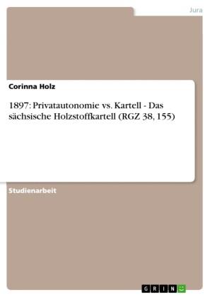 1897: Privatautonomie vs. Kartell - Das sächsische Holzstoffkartell (RGZ 38, 155)