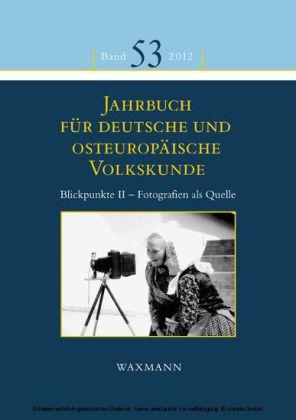 Jahrbuch für deutsche und osteuropäische Volkskunde. Blickpunkte II - Fotografien als Quelle zur Erforschung der Kultur der Deutschen im und aus dem östlichen Europa