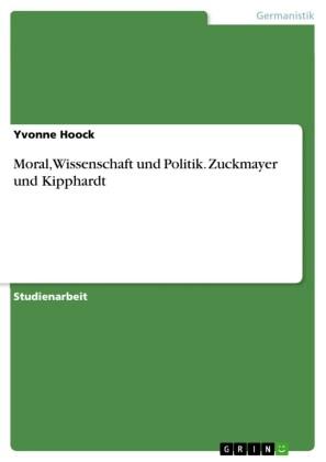 Moral, Wissenschaft und Politik. Zuckmayer und Kipphardt