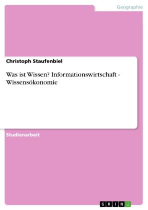 Was ist Wissen? Informationswirtschaft - Wissensökonomie