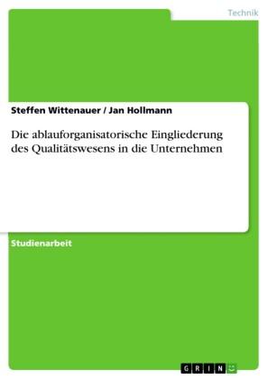 Die ablauforganisatorische Eingliederung des Qualitätswesens in die Unternehmen
