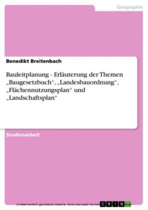 Bauleitplanung - Erläuterung der Themen 'Baugesetzbuch', 'Landesbauordnung', 'Flächennutzungsplan' und 'Landschaftsplan'