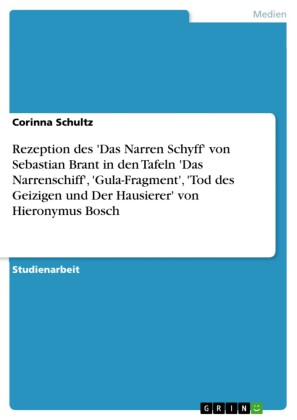 Rezeption des 'Das Narren Schyff' von Sebastian Brant in den Tafeln 'Das Narrenschiff', 'Gula-Fragment', 'Tod des Geizigen und Der Hausierer' von Hieronymus Bosch