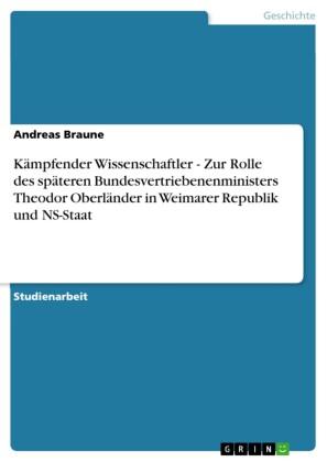 Kämpfender Wissenschaftler - Zur Rolle des späteren Bundesvertriebenenministers Theodor Oberländer in Weimarer Republik und NS-Staat