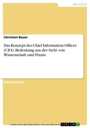 Das Konzept des Chief Information Officer (CIO). Bedeutung aus der Sicht von Wissenschaft und Praxis