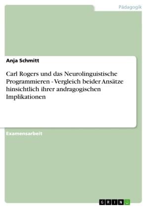 Carl Rogers und das Neurolinguistische Programmieren - Vergleich beider Ansätze hinsichtlich ihrer andragogischen Implikationen