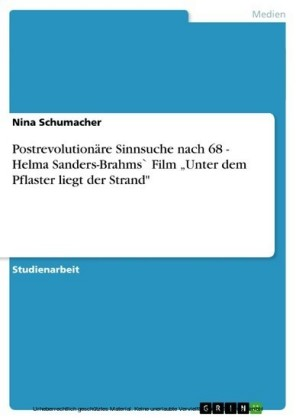 Postrevolutionäre Sinnsuche nach 68 - Helma Sanders-Brahms` Film 'Unter dem Pflaster liegt der Strand'