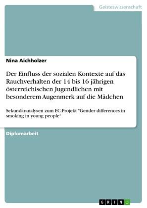 Der Einfluss der sozialen Kontexte auf das Rauchverhalten der 14 bis 16 jährigen österreichischen Jugendlichen mit besonderem Augenmerk auf die Mädchen