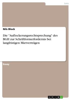 Die 'Auflockerungsrechtsprechung' des BGH zur Schriftformerfordernis bei langfristigen Mietverträgen
