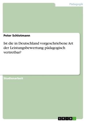 Ist die in Deutschland vorgeschriebene Art der Leistungsbewertung pädagogisch vertretbar?