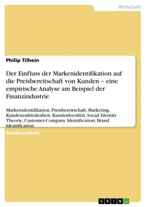 Der Einfluss der Markenidentifikation auf die Preisbereitschaft von Kunden - eine empirische Analyse am Beispiel der Finanzindustrie