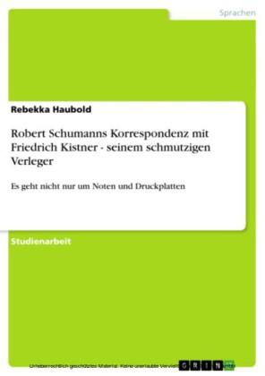 Robert Schumanns Korrespondenz mit Friedrich Kistner - seinem schmutzigen Verleger