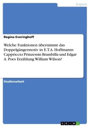 Welche Funktionen übernimmt das Doppelgängermotiv in E.T.A. Hoffmanns Cappriccio Prinzessin Brambilla und Edgar A. Poes Erzählung William Wilson?