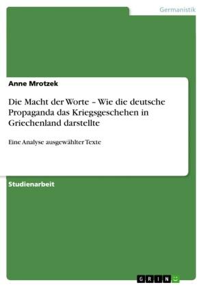 Die Macht der Worte - Wie die deutsche Propaganda das Kriegsgeschehen in Griechenland darstellte