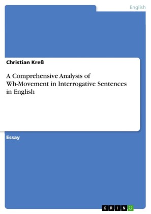A Comprehensive Analysis of Wh-Movement in Interrogative Sentences in English