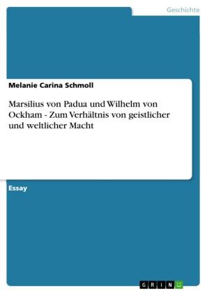 Marsilius von Padua und Wilhelm von Ockham - Zum Verhältnis von geistlicher und weltlicher Macht