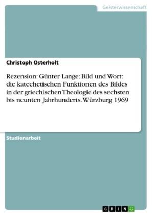 Rezension: Günter Lange: Bild und Wort: die katechetischen Funktionen des Bildes in der griechischen Theologie des sechsten bis neunten Jahrhunderts. Würzburg 1969