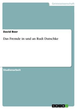 Das Fremde in und an Rudi Dutschke