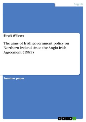 The aims of Irish government policy on Northern Ireland since the Anglo-Irish Agreement (1985)
