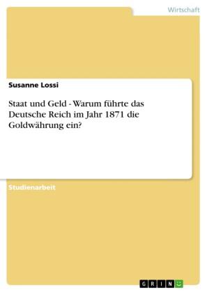 Staat und Geld - Warum führte das Deutsche Reich im Jahr 1871 die Goldwährung ein?