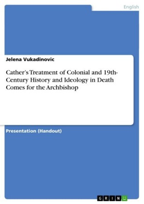 Cather's Treatment of Colonial and 19th- Century History and Ideology in Death Comes for the Archbishop