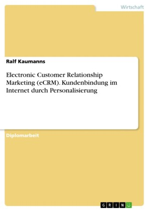 Electronic Customer Relationship Marketing (eCRM). Kundenbindung im Internet durch Personalisierung