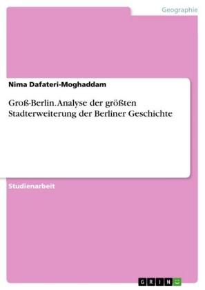 Groß-Berlin. Analyse der größten Stadterweiterung der Berliner Geschichte