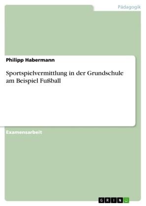 Sportspielvermittlung in der Grundschule am Beispiel Fußball
