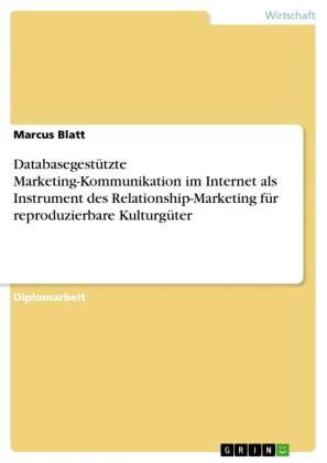 Databasegestützte Marketing-Kommunikation im Internet als Instrument des Relationship-Marketing für reproduzierbare Kulturgüter