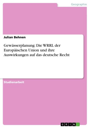 Gewässerplanung: Die WRRL der Europäischen Union und ihre Auswirkungen auf das deutsche Recht