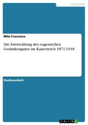 Die Entwicklung des eugenischen Gedankengutes im Kaiserreich 1871-1918