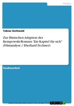 Zur filmischen Adaption des Kempowski-Romans 'Ein Kapitel für sich' (Filmanalyse / Eberhard Fechner)