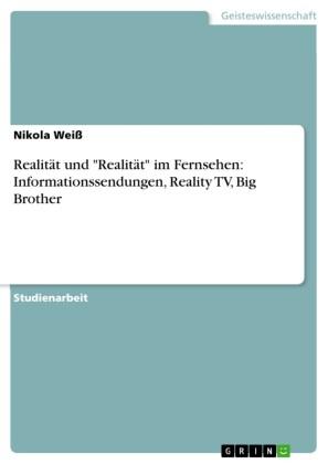 Realität und 'Realität' im Fernsehen: Informationssendungen, Reality TV, Big Brother