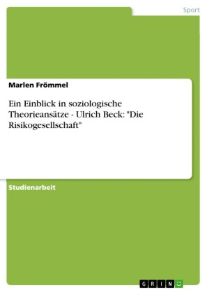 Ein Einblick in soziologische Theorieansätze - Ulrich Beck: 'Die Risikogesellschaft'