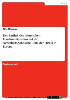 Der Einfluß des islamischen Fundamentalismus auf die sicherheitspolitische Rolle der Türkei in Europa