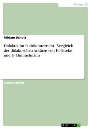 Didaktik im Politikunterricht - Vergleich der didaktischen Ansätze von H. Giseke und G. Himmelmann