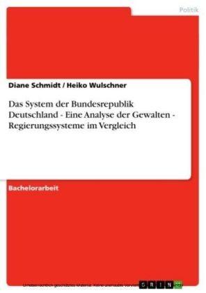 Das System der Bundesrepublik Deutschland - Eine Analyse der Gewalten - Regierungssysteme im Vergleich
