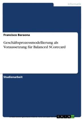 Geschäftsprozessmodellierung als Voraussetzung für Balanced SCorecard
