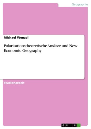 Polarisationstheoretische Ansätze und New Economic Geography