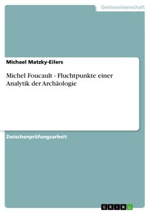 Michel Foucault - Fluchtpunkte einer Analytik der Archäologie