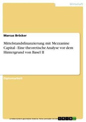 Mittelstandsfinanzierung mit Mezzanine Capital - Eine theoretische Analyse vor dem Hintergrund von Basel II
