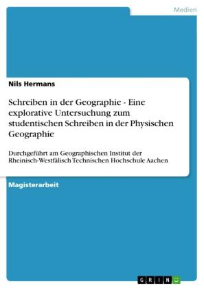 Schreiben in der Geographie - Eine explorative Untersuchung zum studentischen Schreiben in der Physischen Geographie