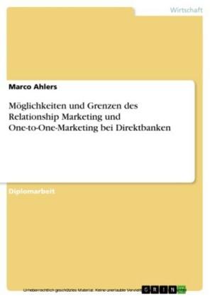 Möglichkeiten und Grenzen des Relationship Marketing und One-to-One-Marketing bei Direktbanken